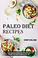 Paleo Diet Recipes: The Guide That Shows the Secrets of Paleo Diet (Paleo Recipes for Weight Loss and Good Health)
