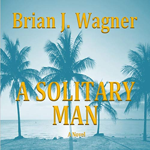A Solitary Man Audiobook By Brian J. Wagner cover art