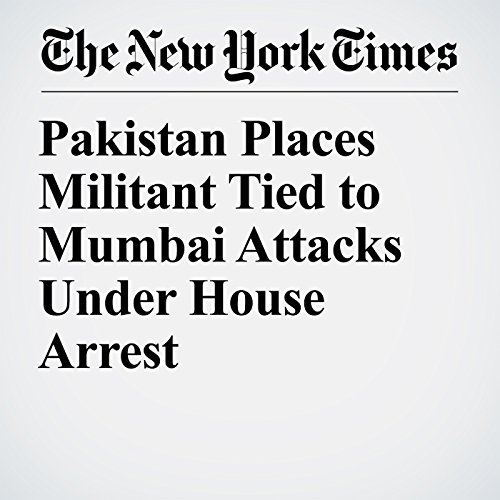 Pakistan Places Militant Tied to Mumbai Attacks Under House Arrest copertina