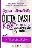 Ayuno Intermitente + Dieta Dash + Keto Para mujeres mayores de 50 años: 3 en 1: Una Guía Práctica Con Recetas Y Consejos Para Mantener Un Peso Saludable Y Proteger La Salud Después De Los 50.