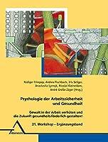 Psychologie der Arbeitssicherheit und Gesundheit: Gewalt in der Arbeit verhu¨ten und die Zukunft gesundheitsfo¨rderlich gestalten! 21. Workshop - Erga¨nzungsband