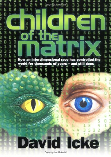 Children of the Matrix: How an Interdimensional Race has Controlled the World for Thousands of Years-and Still Does: How an Interdimentional Race Has ... for Thousands of Years - and Still Does