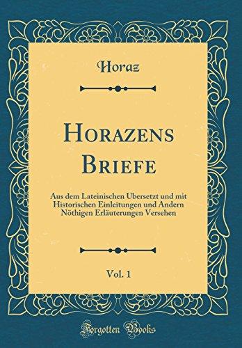 Horazens Briefe, Vol. 1: Aus dem Lateinischen Übersetzt und mit Historischen Einleitungen und Andern Nöthigen Erläuterungen Versehen (Classic Reprint)