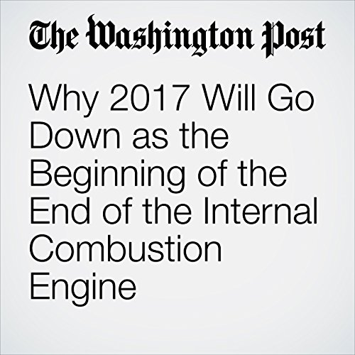 Why 2017 Will Go Down as the Beginning of the End of the Internal Combustion Engine copertina