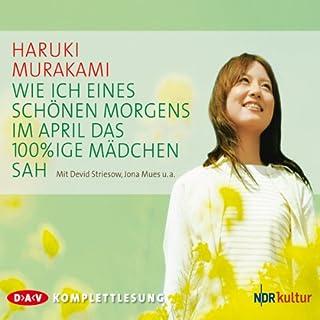 Wie ich eines schönen Morgens im April das 100%ige Mädchen sah                   Autor:                                                                                                                                 Haruki Murakami                               Sprecher:                                                                                                                                 Jona Mues,                                                                                        Devid Striesow                      Spieldauer: 5 Std. und 40 Min.     72 Bewertungen     Gesamt 3,8