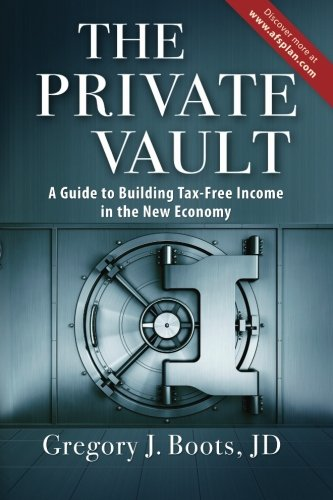 The Private Vault: A Guid to Building Tax-Free INcome in the New Economy