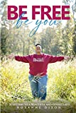 Be Free. Be You: 21 Letters to a Beautiful and Godly Lady