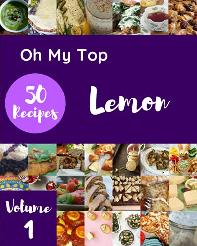 Oh My Top 50 Lemon Recipes Volume 1: The Lemon Cookbook for All Things Sweet and Wonderful!