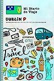 Dublin Diario de Viaje: Libro de Registro de Viajes Guiado Infantil - Cuaderno de Recuerdos de Actividades en Vacaciones para Escribir, Dibujar, Afirmaciones de Gratitud para Niños y Niñas