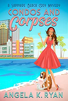 Condos and Corpses (Sapphire Beach Cozy Mystery Series Book 1) by [Angela K. Ryan]