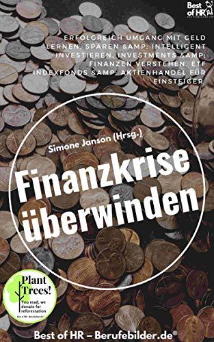Finanzkrise überwinden: Erfolgreich Umgang mit Geld lernen, sparen & intelligent investieren, Investments & Finanzen verstehen, ETF Indexfonds & Aktienhandel für Einsteiger