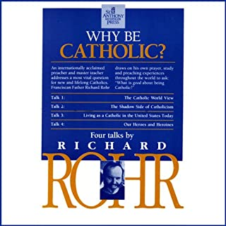 Why Be Catholic?                   By:                                                                                                                                 Richard Rohr O.F.M.                               Narrated by:                                                                                                                                 Richard Rohr O.F.M.                      Length: 5 hrs and 27 mins     8 ratings     Overall 4.0