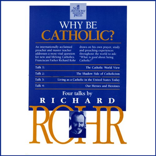Why Be Catholic?                   By:                                                                                                                                 Richard Rohr O.F.M.                               Narrated by:                                                                                                                                 Richard Rohr O.F.M.                      Length: 5 hrs and 27 mins     2 ratings     Overall 5.0