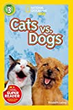 Cats vs. Dogs (National Geographic Kids Readers: Level 3)