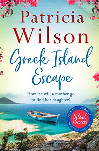 Greek Island Escape: The perfect holiday read this summer by [Patricia Wilson]