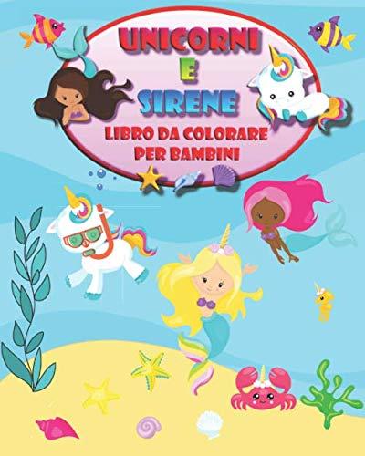 Unicorni e Sirene: Libro da Colorare per Bambini