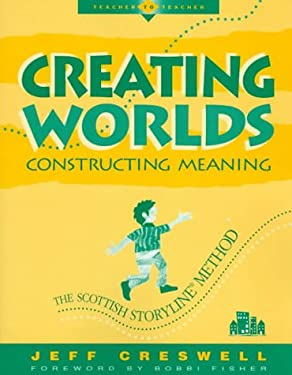 Creating Worlds, Constructing Meaning: The Scottish Storyline Method (Teacher to Teacher)