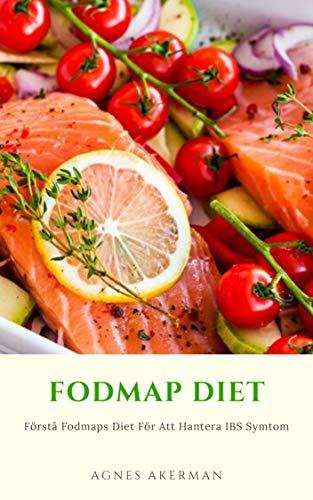 Fodmap Diet : Förstå Fodmaps Diet För Att Hantera IBS Symtom: Vad Är Låg FODMAP Diet? (Swedish Edition)