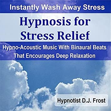 Hypnosis for Stress Relief: Instantly Wash Away Stress