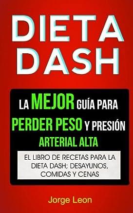 Dieta Dash (Colección): La Mejor Guía Para Perder Peso Y Presión Arterial Alta