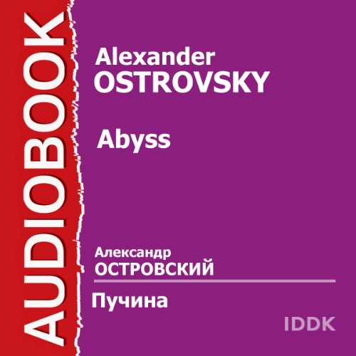 Abyss [Russian Edition]                   By:                                                                                                                                 Alexander Ostrovsky                               Narrated by:                                                                                                                                 Georgy Samojlov,                                                                                        Alexander Borisov,                                                                                        Natalya Roshevskaya,                   and others                 Length: 1 hr and 51 mins     1 rating     Overall 5.0