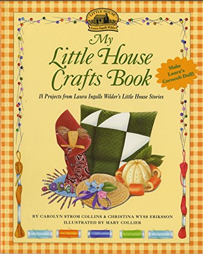 My Little House Crafts Book: 18 Projects from Laura Ingalls Wilder's Little House Stories (Little Ho