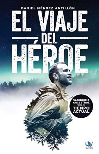 El Viaje del Héroe: Sabiduría Ancestral para el Tiempo Actual