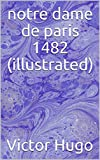 notre dame de paris 1482 (illustrated) - Format Kindle - 2,99 €