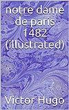 notre dame de paris 1482 (illustrated) - Format Kindle - 2,99 €