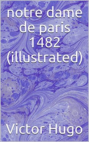 notre dame de paris 1482 (illustrated)