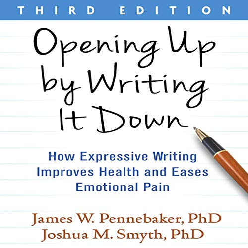Opening Up by Writing It Down, Third Edition: How Expressive Writing Improves Health and Eases Emotional Pain audiobook cover art