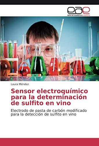 Sensor electroquímico para la determinación de sulfito en vino: Electrodo de pasta de carbón modificado para la detección de sulfito en vino