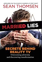 Married Lies: The Secrets Behind Reality TV, Overcoming Adversity, and Discovering Transformation