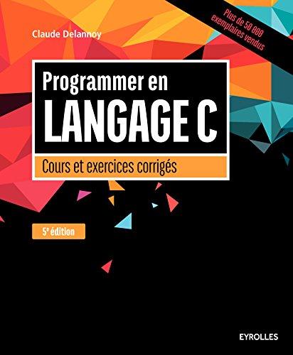 Programmer en langage C: Cours et exercices corrigés (Noire) (French Edition)
