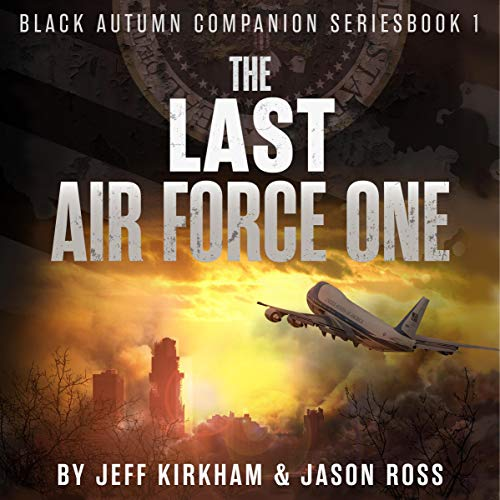 The Last Air Force One: A Post-Apocalyptic Thriller     Black Autumn Companion Series, Book 1              By:                                                                                                                                 Jeff Kirkham,                                                                                        Jason Ross                               Narrated by:                                                                                                                                 Kevin Pierce                      Length: 2 hrs and 56 mins     91 ratings     Overall 4.6