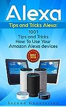 Alexa: 1001 Tips and Tricks How To Use Your Amazon Alexa devices (Amazon Echo, Second Generation Echo, Echo Show, Amazon Echo Look, Echo Plus, Echo Spot, ... app,alexa dot,alexa tips,internet)