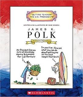 James K. Polk: Eleventh President, 1845-1849 (Getting to Know the U.S. Presidents)