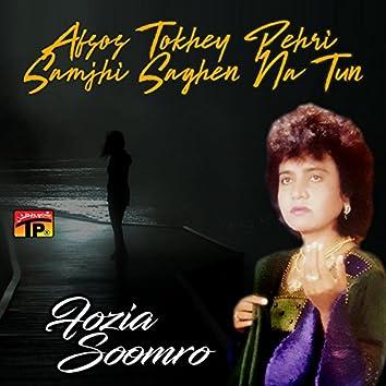 Afsos Tokhey Pehri Samjhi Saghen Na Tun