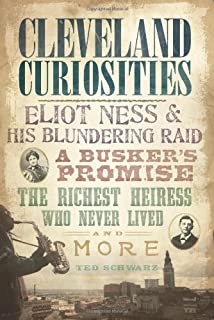 Cleveland Curiosities: Eliot Ness & His Blundering Raid Busker's Promise, the Richest Heiress Who Never Lived and More