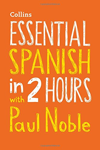 Essential Spanish in 2 Hours with Paul Noble (English and Spanish Edition)