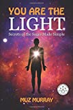 YOU ARE THE LIGHT: Secrets of the Sages Made Simple