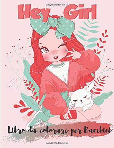 Hey Girl Libro da colorare per bambini: 34 pagine a colori - Formato 21 X 27,9 cm - Copertina morbida e lucida - A partire da 8 anni