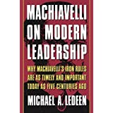 Machiavelli on Modern Leadership: Why Machiavelli's Iron Rules Are As Timely And Important Today As Five Centuries Ago by Michael A. Ledeen(2000-05-05)