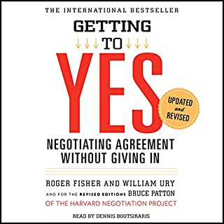 Getting to Yes     Negotiating Agreement Without Giving In              Written by:                                                                                                                                 Roger Fisher,                                                                                        William Ury                               Narrated by:                                                                                                                                 Dennis Boutsikaris                      Length: 6 hrs and 21 mins     81 ratings     Overall 4.4