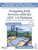 Designing Web Services with the J2ee 1.4 Platform: Jax-RPC, Soap, and XML Technologies (Java (Prentice Hall))