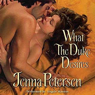 What the Duke Desires                   By:                                                                                                                                 Jenna Petersen                               Narrated by:                                                                                                                                 Angèle Masters                      Length: 9 hrs and 12 mins     143 ratings     Overall 4.0