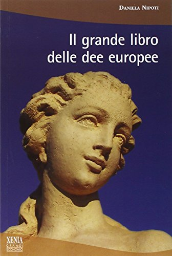 Il grande libro delle dee europee (I grandi economici Xenia)