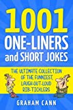 1001 One-Liners and Short Jokes: The Ultimate Collection Of The Funniest, Laugh-Out-Loud Rib-Ticklers