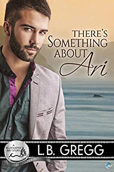 There's Something About Ari (Bluewater Bay Book 2) by [L.B. Gregg]