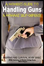 A Women's Guide to Handling Guns - A Woman's Self-Defense (Prepping and Survival)